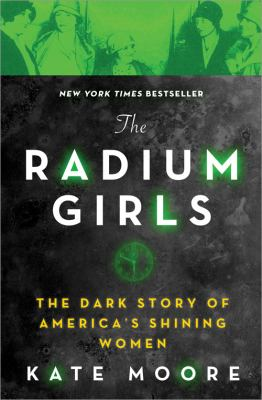 Moore Book club in a bag. The radium girls the dark story of America