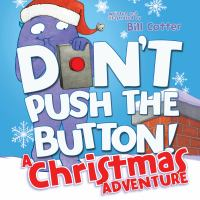 DON'T PUSH THE BUTTON! A CHRISTMAS ADVENTURE [board Book]