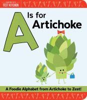 A Is for Artichoke : A Foodie Alphabet From Artichoke to Zest