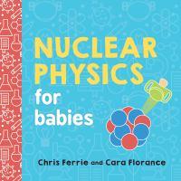 Nuclear Physics for Babies - Ferrie, Chris