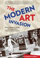 Modern Art Invasion : Picasso, Duchamp, and the 1913 Armory Show That Scandalized America