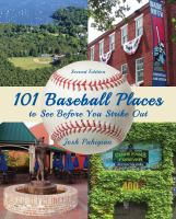 101 Baseball Places to See Before You Strike Out