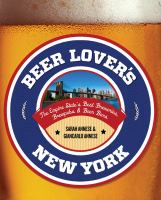 Beer Lover's New York : The Empire State's Best Breweries, Brewpubs and Beer Bars