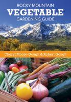 Rocky Mountain Vegetable Gardening Guide