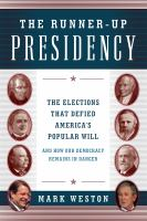 The runner-up presidency : the elections that defied America's popular will (and how our democracy remains in danger)