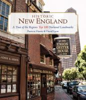Historic New England : A Tour Of The Region's Top 100 National Landmarks