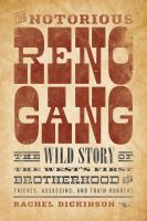 The notorious Reno Gang : the wild story of the West's first brotherhood of thieves, assassins, and train robbers