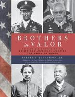 Brothers in valor : battlefield stories of the 89 African Americans awarded the Medal of Honor