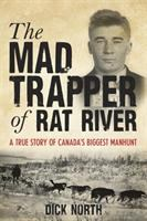 The mad trapper of Rat River : a true story of Canada's biggest manhunt
