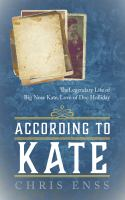 According to Kate : the legendary life of Big Nose Kate, love of Doc Holliday