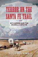 Terror on the Santa Fe Trail: Kit Carson and the Jicarilla Apache