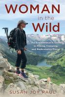 Woman in the wild : the everywoman's guide to hiking, camping, and backcountry travel