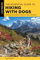 The essential guide to hiking with dogs : trail-tested tips and expert advice for canine adventures