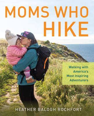 Moms who hike  walking with Americas most inspiring adventurers