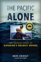 The Pacific alone : the untold story of kayaking's boldest voyage