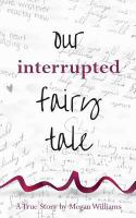 Our Interrupted Fairy Tale