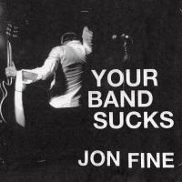 Your Band Sucks : What I Saw at Indie Rock's Failed Revolution (But Can No Longer Hear)