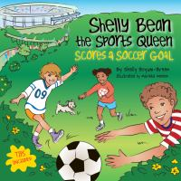 Shelly Bean the Sports Queen Scores A Soccer Goal