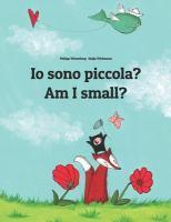 IO Sono Piccola? Am I Small?: Libro Illustrato Per Bambini: Italiano-Inglese (Edizione Bilingue)