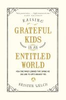 Raising Grateful Kids in An Entitled World : How One Family Learned That Saying No Can Lead to Life's Biggest Yes