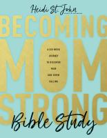 Becoming Momstrong Bible Study : A Six-week Journey to Discover Your God-given Calling