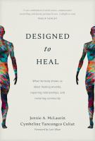 Designed To Heal: What The Body Shows Us About Healing Wounds, Repairing Relationships, And Restoring Community