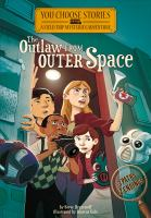 OUTLAW FROM OUTER SPACE : AN INTERACTIVE MYSTERY ADVENTURE