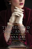 The Second Mrs. Astor A Novel of the Titanic.