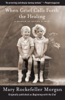 When grief calls forth the healing : a memoir of losing a twin