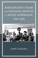 Khrushchev's Thaw and National Identity in Soviet Azerbaijan, 1954–1959