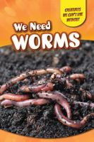 WE NEED WORMS
