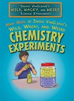 Many More of Janice VanCleave's Wild, Wacky, and Weird Chemistry Experiments