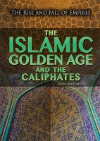 The Islamic Golden Age And The Caliphates