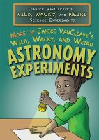 More of Janice VanCleave's Wild, Wacky, and Weird Astronomy Experiments