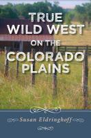 True Wild West on the Colorado Plains