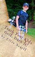 Teach your Kids to Golf, Darn It!