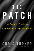 The Patch : the people, pipelines, and politics of the oil sands