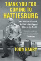 THANK YOU FOR COMING TO HATTIESBURG : ONE COMEDIAN'S TOUR OF NOT-QUITE-THE-BIGGEST CITIES IN THE WORLD
