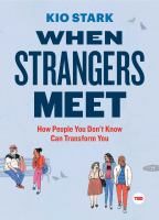 When Strangers Meet: How People You Don T Know Can Transform You