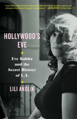 Hollywood's Eve: Eve Babitz and the Secret History of LA(book-cover)