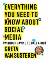 Everything you need to know about social media : (without calling a kid)