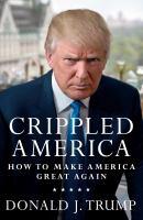 Crippled America : how to make America great again