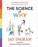 The science of why : answers to questions about the world around us