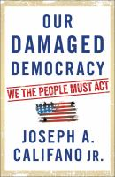 Our Damaged Democracy: We The People Must Act