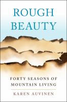 Rough beauty : forty seasons of mountain living