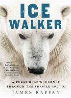 Ice walker : a polar bear's journey through the fragile Arctic