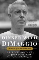 Dinner With Dimaggio : Memories of An American Hero