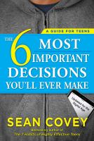6 Most Important Decisions You'll Ever Make : A Guide for Teens - Updated for the Digital Age