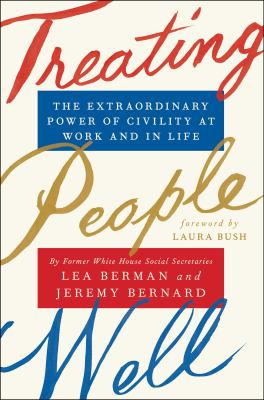 Treating People Well: The Extraordinary Power of Civility at Work and in Life book jacket