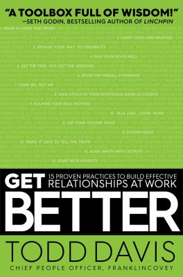 Get Better: 15 Proven Practices to Build Effective Relationships at Work book jacket